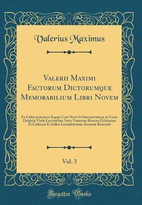 Valerii Maximi Factorum Dictorumque Memorabilium Libri Novem, Vol. 3