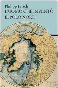L'uomo che inventò il Polo Nord