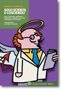 Solo scienza e coscienza? Caso, intuizioni, ambizioni, ingenuità, evidenze e pericoli in medicina e chirurgia