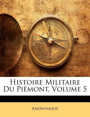 Histoire Militaire Du Piemont, Volume 5