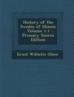 History of the Swedes of Illinois .. Volume V.1 - Primary Source Edition