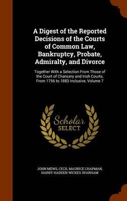 A Digest of the Reported Decisions of the Courts of Common Law, Bankruptcy, Probate, Admiralty, and Divorce
