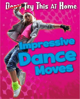 Impressive Dance Moves (Try This at Home!)