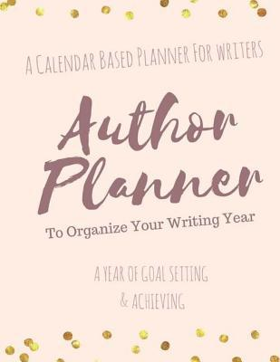 The Author Planner a Workbook to Organize Your Writing Year