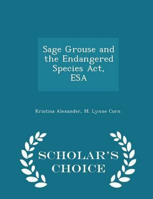 Sage Grouse and the Endangered Species ACT, ESA - Scholar's Choice Edition