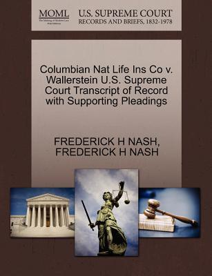 Columbian Nat Life Ins Co V. Wallerstein U.S. Supreme Court Transcript of Record with Supporting Pleadings