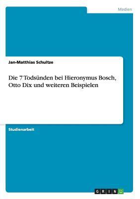 Die 7 Todsünden bei Hieronymus Bosch, Otto Dix und weiteren Beispielen