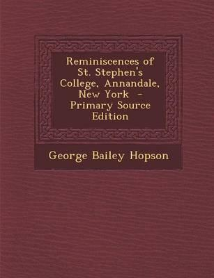Reminiscences of St. Stephen's College, Annandale, New York - Primary Source Edition