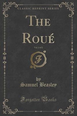The Roué, Vol. 2 of 2 (Classic Reprint)