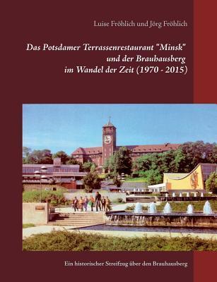 """Das Potsdamer Terrassenrestaurant """"Minsk"""" und der Brauhausberg im Wandel der Zeit (1970 - 2015)"""