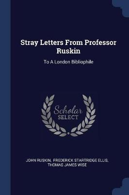 Stray Letters from Professor Ruskin