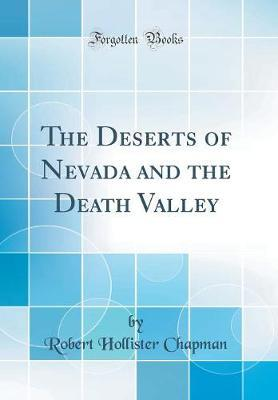 The Deserts of Nevada and the Death Valley (Classic Reprint)