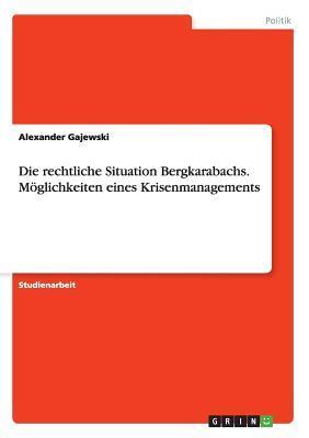 Die rechtliche Situation Bergkarabachs. Möglichkeiten eines Krisenmanagements