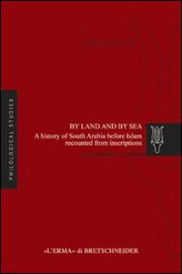 By land and by sea. A history of South Arabia before Islam recounted from inscriptions