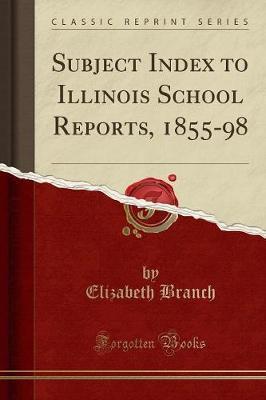 Subject Index to Illinois School Reports, 1855-98 (Classic Reprint)