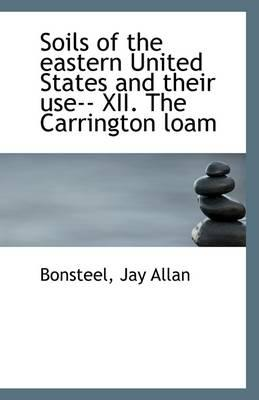 Soils of the Eastern United States and Their Use-- XII. the Carrington Loam