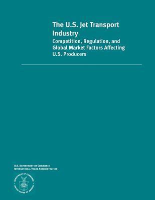 The U.s. Jet Transportation Industry Competition, Regulation and Global Market Factors Affecting U.s Producers