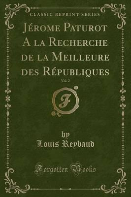 Jérome Paturot A la Recherche de la Meilleure des Républiques, Vol. 2 (Classic Reprint)