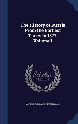 The History of Russia from the Earliest Times to 1877, Volume 1