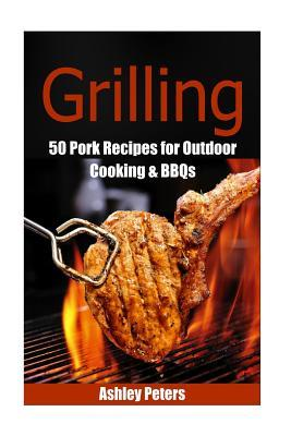 Grilling - 55 Pork Recipes for Outdoor Cooking & BBQs