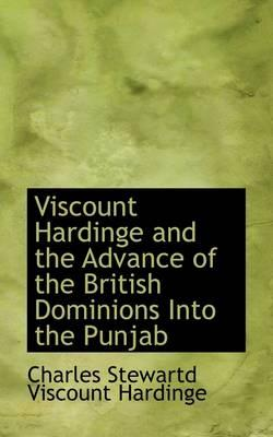 Viscount Hardinge and the Advance of the British Dominions Into the Punjab