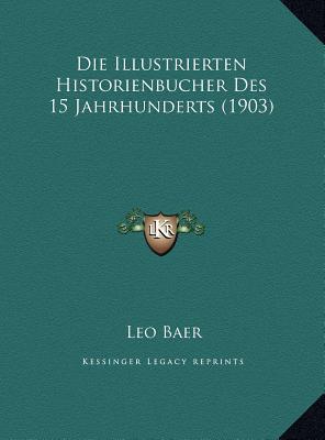 Die Illustrierten Historienbucher Des 15 Jahrhunderts (1903) Die Illustrierten Historienbucher Des 15 Jahrhunderts (1903)