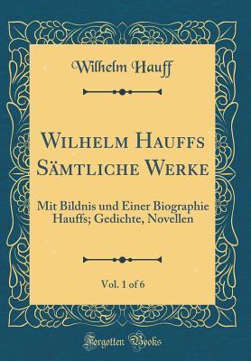 Wilhelm Hauffs Sämtliche Werke, Vol. 1 of 6