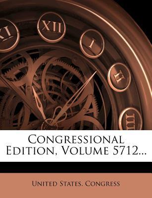 Congressional Edition, Volume 5712.
