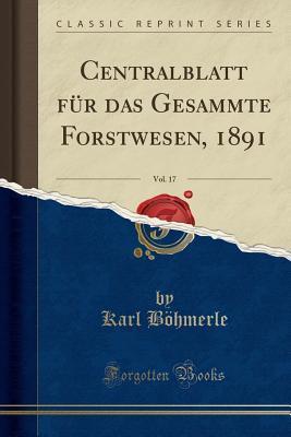Centralblatt für das Gesammte Forstwesen, 1891, Vol. 17 (Classic Reprint)