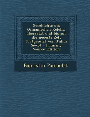 Geschichte Des Osmanischen Reichs, Ubersetzt Und Bis Auf Die Neueste Zeit Fortgesetzt Von Julius Seybt