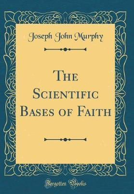 The Scientific Bases of Faith (Classic Reprint)