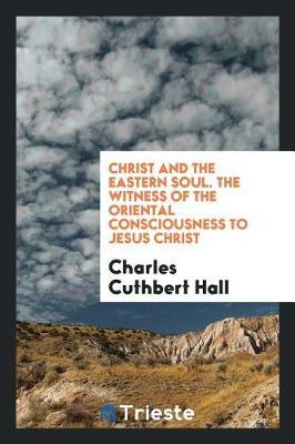 Christ and the eastern soul. The witness of the oriental consciousness to Jesus Christ