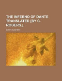 The Inferno of Dante Translated [By C. Rogers.]