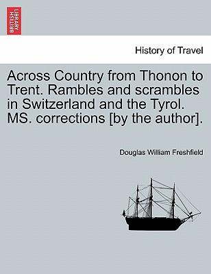 Across Country from Thonon to Trent. Rambles and scrambles in Switzerland and the Tyrol. MS. corrections [by the author]