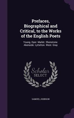 Prefaces, Biographical and Critical, to the Works of the English Poets