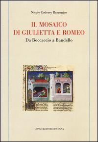 Il mosaico di Giulietta e Romeo. Da Boccaccio a Bandello