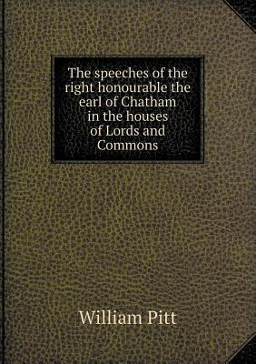 The Speeches of the Right Honourable the Earl of Chatham in the Houses of Lords and Commons