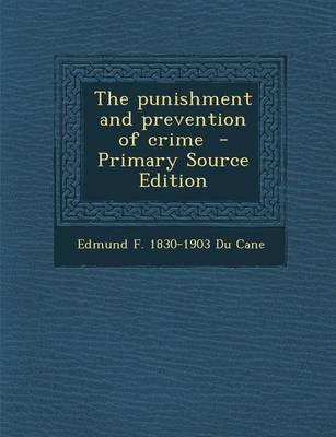 The Punishment and Prevention of Crime - Primary Source Edition