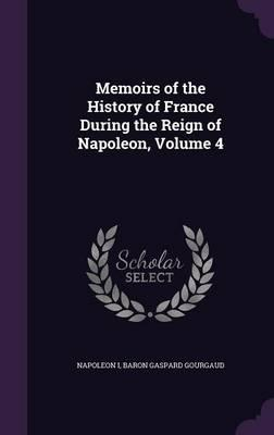 Memoirs of the History of France During the Reign of Napoleon; Volume 4