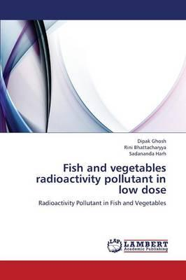 Fish and vegetables radioactivity pollutant in low dose
