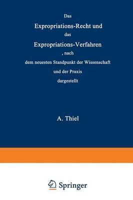 Das Expropriations-Recht und das Expropriations-Verfahren Nach dem Neuesten Standpunkt der Wissenschaft und der Praxis