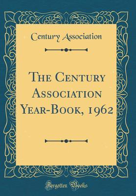 The Century Association Year-Book, 1962 (Classic Reprint)