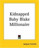 Kidnapped Baby Blake Millionaire