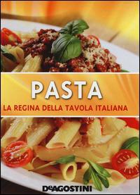 Pasta. La regina della tavola italiana. Ediz. illustrata