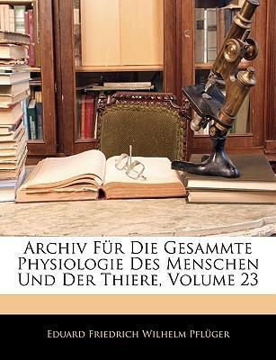 Archiv Für Die Gesammte Physiologie Des Menschen Und Der Thiere, Dreiundzwanzigster Band