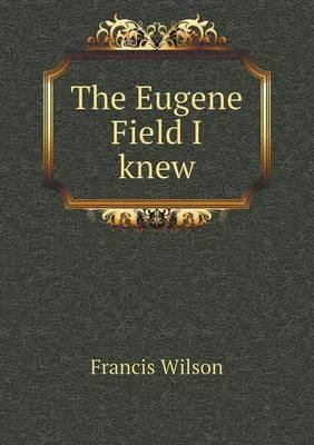 The Eugene Field I Knew