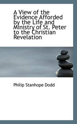 A View of the Evidence Afforded by the Life and Ministry of St. Peter to the Christian Revelation
