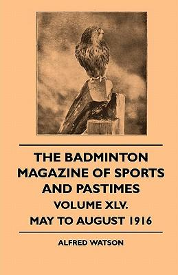 The Badminton Magazine Of Sports And Pastimes - Volume XLV. - May To August 1916