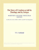 The Story of Creation as Told by Theology and by Science (Webster's Japanese Thesaurus Edition)