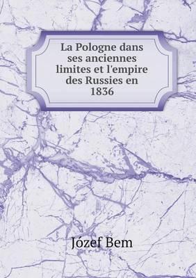 La Pologne Dans Ses Anciennes Limites Et L'Empire Des Russies En 1836
